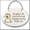 My Goal in Life Ceramic Disk Ornament for Dog Lover