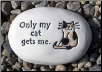 Only My Cat Gets Me Ceramic Garden Rock for Cat Lover