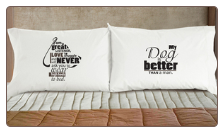My Dog is Better Than a Man Pillowcases for Dog Lovers